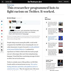 This researcher programmed bots to fight racism on Twitter. It worked.