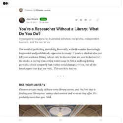 You're a Researcher Without a Library: What Do You Do?