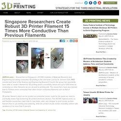 Singapore Researchers Create Robust 3D Printer Filament 15 Times More Conductive Than Previous Filaments