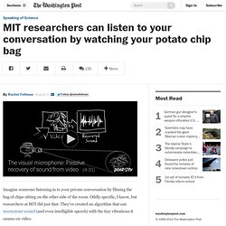 MIT researchers can listen to your conversation by watching your potato chip bag