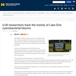 UNIVERSITY OF MICHIGAN 09/04/15 U-M researchers track the toxicity of Lake Erie cyanobacterial blooms