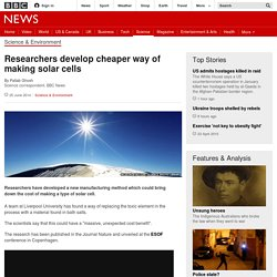 Researchers develop cheaper way of making solar cells
