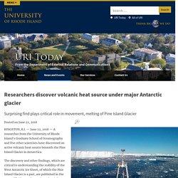 Researchers discover volcanic heat source under major Antarctic glacier – URI Today