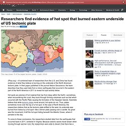 Researchers find evidence of hot spot that burned eastern underside of US tectonic plate