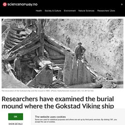 Researchers have examined the burial mound where the Gokstad Viking ship was found. What they found surprised them.