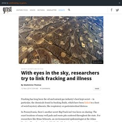With eyes in the sky, researchers try to link fracking and illness
