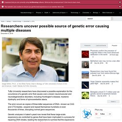 Researchers uncover possible source of genetic error causing multiple diseases