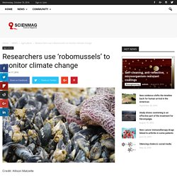 SCIENCEMAG 17/10/16 Researchers use 'robomussels' to monitor climate change