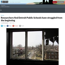 Researchers find Detroit Public Schools have struggled from the beginning