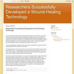 Researchers Successfully Developed a Wound-Healing Technology: Researchers Successfully Developed a Wound-healing Technology