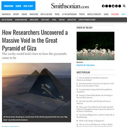 How Researchers Uncovered a Massive Void in the Great Pyramid of Giza