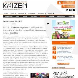 BALLE : 30 000 entrepreneurs indépendants lancent la révolution tranquille des économies locales durables