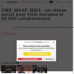 GMF, MAAF, MMA : un réseau social pour trois marques et 25.000 collaborateurs - Les Echos