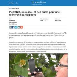 Pl@ntNet, un réseau et des outils pour une recherche participative