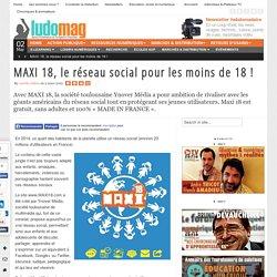 MAXI 18, le réseau social pour les moins de 18 !