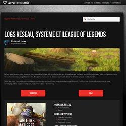Logs réseau, système et League of Legends – Support Riot Games