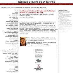RESEAUX CITOYENS 15/11/13 Vidéo de la Conférence-débat avec Christian Vélot : Plantes mutées, la face cachée des OGM