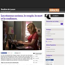 Les réseaux sociaux, le couple, la mort et la confiance. « Bouillon de Luxure