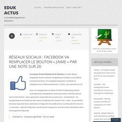 Réseaux sociaux : Facebook va remplacer le bouton « j'aime » par une note sur 20