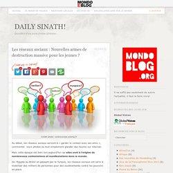 Les réseaux sociaux : Nouvelles armes de destruction massive pour les jeunes ? - Daily Sinath! Daily Sinath!