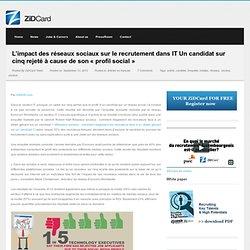 L'impact des réseaux sociaux sur le recrutement dans IT Un candidat sur cinq rejeté à cause de son « profil social »