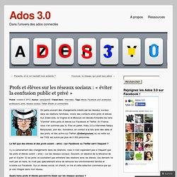 Profs et élèves sur les réseaux sociaux : « éviter la confusion public et privé » « Ados 3.0