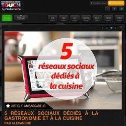 5 réseaux sociaux dédiés à la gastronomie et à la cuisine