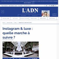 Réseaux sociaux - Instagram& luxe: quelle marche à suivre?