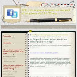 A- En quoi les réseaux sociaux sont-ils une menace pour la vie privée ? - TPE : les réseaux sociaux sur internet et les jeunes de 15 à 25 ans
