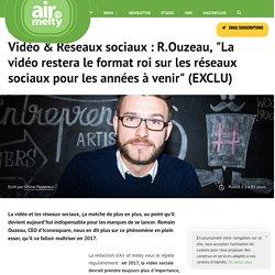 Vidéo & Réseaux sociaux : R.Ouzeau, La vidéo restera le format roi sur les réseaux sociaux pour les années à venir (EXCLU)