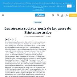 Les réseaux sociaux, nerfs de la guerre du Printemps arabe - Le Parisien