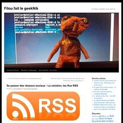Se passer des réseaux sociaux : La solution, les flux RSS