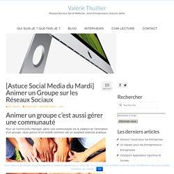 [Astuce Social Media du Mardi] Animer un Groupe sur les Réseaux Sociaux – Valérie Thuillier