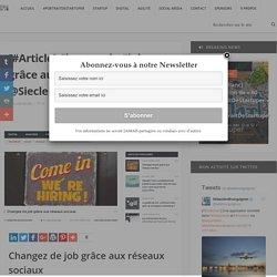 [#Article] Changez de #job grâce aux #RéseauxSociaux via @SiecleDigital - Sébastien Bourguignon