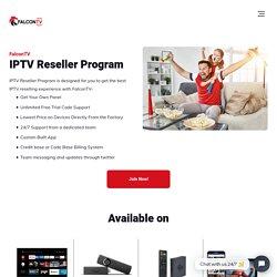 IPTV Reseller Program of the Best IPTV Network - FalconTV