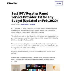 Best IPTV Reseller Panel Service Provider: Fit for any Budget (Updated on Feb, 2020) - IPTV Adviser