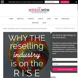 Why the Reselling Industry Is on the Rise - The Mogul MomThe Mogul Mom