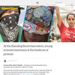 At the Standing Rock reservation, young activists have been at the forefront of protests