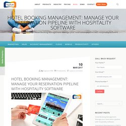 Hotel Booking Management: Manage your reservation pipeline with Hospitality Software