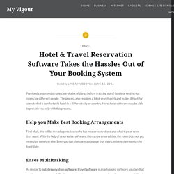 Hotel & Travel Reservation Software Takes the Hassles Out of Your Booking System - My Vigour