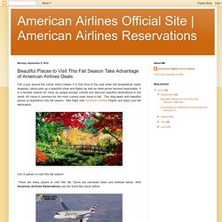American Airlines Reservations: Beautiful Places to Visit This Fall Season Take Advantage of American Airlines Deals