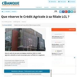 Que réserve le Crédit Agricole à sa filiale LCL ?