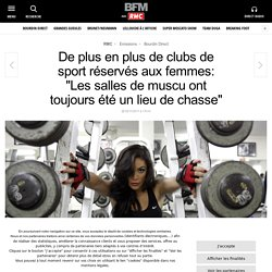 De plus en plus de clubs de sport réservés aux femmes: « Les salles de muscu ont toujours été un lieu de chasse »