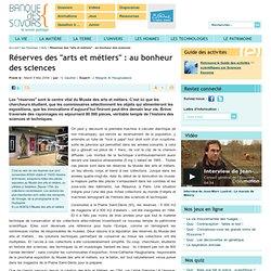 """Réserves des """"arts et métiers"""" : au bonheur des sciences"""