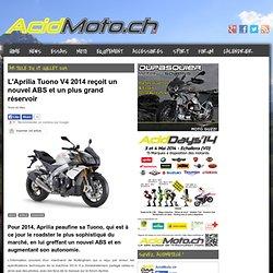 L'Aprilia Tuono V4 2014 reçoit un nouvel ABS et un plus grand réservoir » AcidMoto.ch, le site suisse de l'information moto