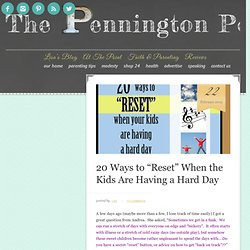 "20 Ways to ""Reset"" When the Kids Are Having a Hard Day - The Pennington Point"