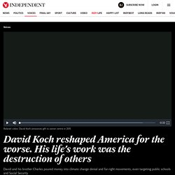 8/23: David Koch reshaped America for the worse. His life's work was the destruction of others