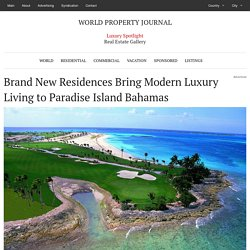 Brand New Residences Bring Modern Luxury Living to Paradise Island Bahamas - WORLD PROPERTY JOURNAL Global News Center