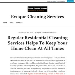 Regular Residential Cleaning Services Helps To Keep Your Home Clean At All Times