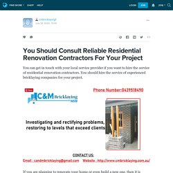 You Should Consult Reliable Residential Renovation Contractors For Your Project